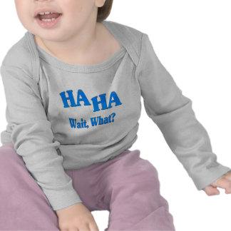 HaHaWaitWhat4 T Shirts