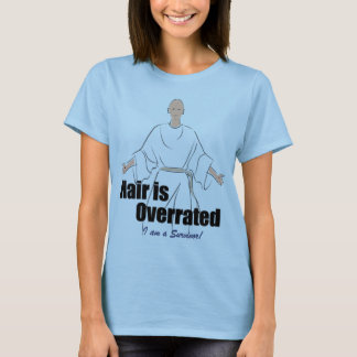 Hair is overrated T-Shirt