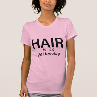 Hair Is So Yesterday T-Shirt