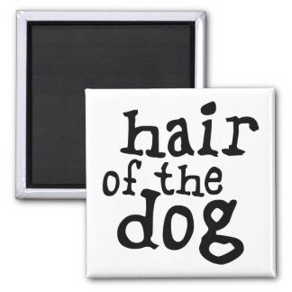Hair of The Dog 2 Inch Square Magnet
