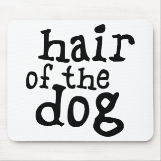 Hair of The Dog Mouse Pad
