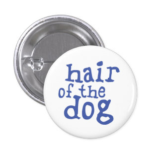 Hair of The Dog Pinback Button