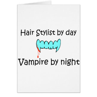 Hair Stylist By Day Vampire By Night Card
