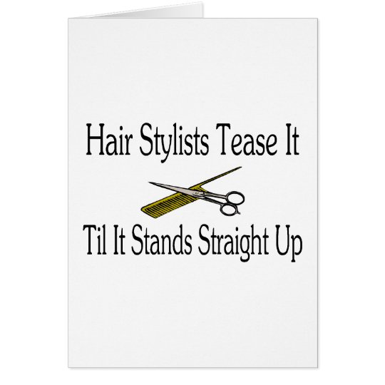 Hair Stylist Tease It Til It Stands Straight Up Card