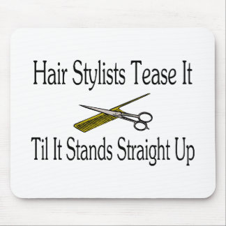 Hair Stylist Tease It Til It Stands Straight Up Mousepad