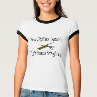 Hair Stylist Tease It Til It Stands Straight Up Tee Shirt
