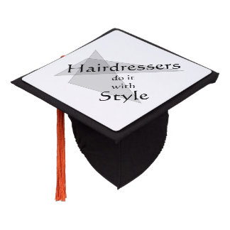 Hairdressers Do It With Style Graduation Cap Topper