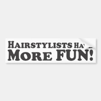 Hairstylists Have More Fun! - Bumper Sticker Car Bumper Sticker