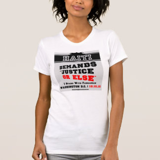 "Haiti Demands ""JUSTICE OR ELSE"" t-shirt"