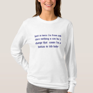 haiti is were i'm from and there nothing u can ... T-Shirt