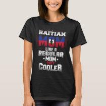 Haitian Mom Like A Regular Mom Only Cooler T-Shirt