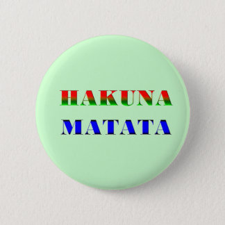 "Hakuna Matata/African Phrase for ""No Worries"" Gift Button"