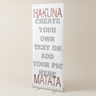 Hakuna Matata Create Your Own Text or add your Pic Retractable Banner