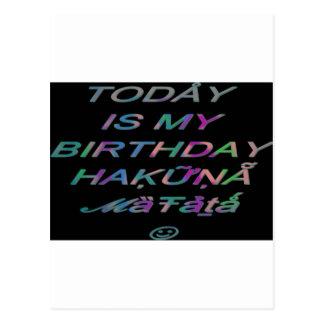Hakuna Matata Today is my birthday Hakuna Matata Z Postcard