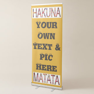 Hakuna Matata Your Own Text and lovey image here Retractable Banner