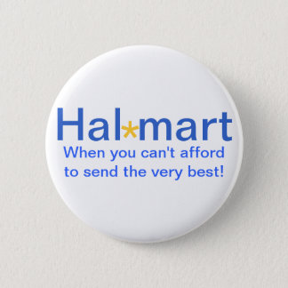 Hal Mart Can't Afford To Send The Best Pinback Button