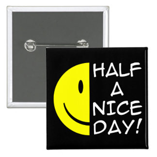 Half A Nice Day Funny Button Humor