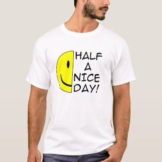 Half A Nice Day Funny T-Shirt Humor