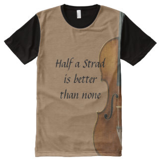 Half a Strad Is Better Than None All-Over Print T-shirt