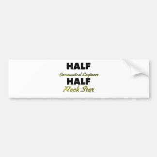 Half Aeronautical Engineer Half Rock Star Bumper Sticker
