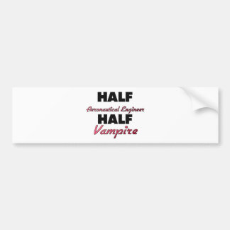Half Aeronautical Engineer Half Vampire Bumper Sticker