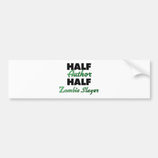 Half Author Half Zombie Slayer Bumper Sticker