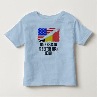 Half Belgian Is Better Than None Toddler T-shirt
