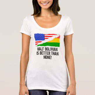 Half Bolivian Is Better Than None T-Shirt
