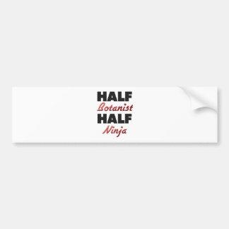 Half Botanist Half Ninja Bumper Sticker