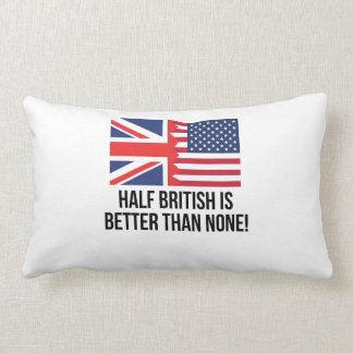 Half British Is Better Than None Pillow