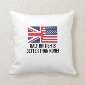 Half British Is Better Than None Throw Pillow