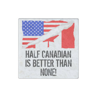 Half Canadian Is Better Than None Stone Magnet