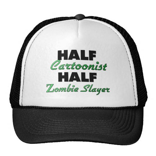 Half Cartoonist Half Zombie Slayer Trucker Hat