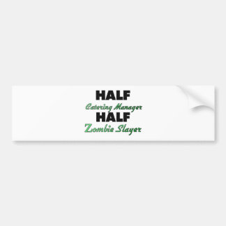Half Catering Manager Half Zombie Slayer Bumper Sticker