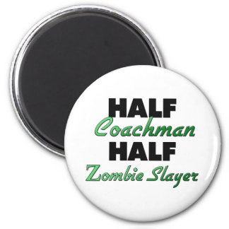 Half Coachman Half Zombie Slayer 2 Inch Round Magnet