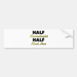 Half Cosmologist Half Rock Star Bumper Sticker
