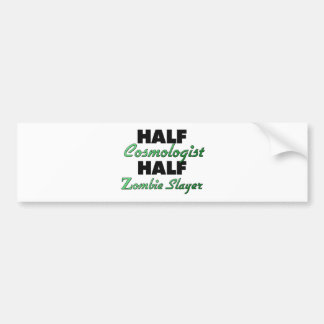 Half Cosmologist Half Zombie Slayer Bumper Stickers