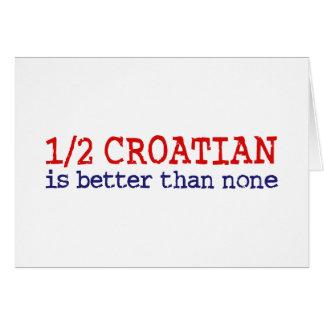 Half Croatian Greeting Card