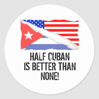Half Cuban Is Better Than None Classic Round Sticker