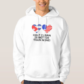 Half Cuban Is Better Than None Hoodie