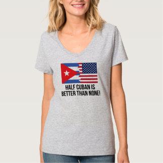 Half Cuban Is Better Than None T-Shirt