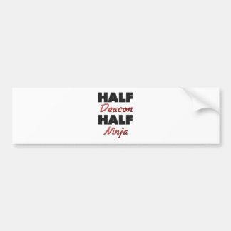 Half Deacon Half Ninja Car Bumper Sticker