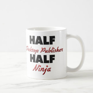 Half Desktop Publisher Half Ninja Mug