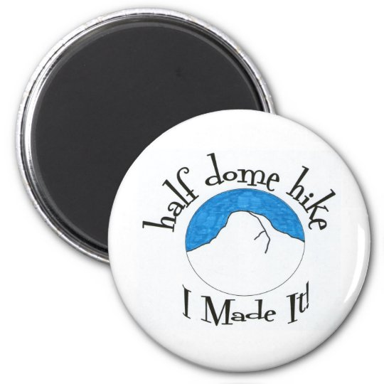 "Half Dome Hike ""I Made It!"" Magnet"