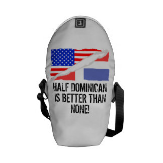 Half Dominican Is Better Than None Messenger Bag