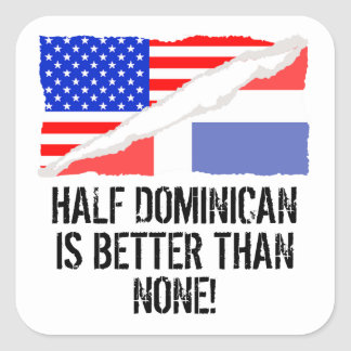 Half Dominican Is Better Than None Square Sticker