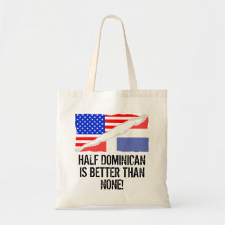 Half Dominican Is Better Than None Tote Bag