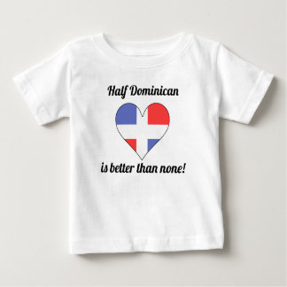 Half Dominican Is Better Than None T-shirts