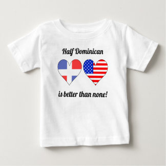 Half Dominican Is Better Than None Tshirt