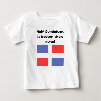 Half Dominican Is Better Than None Tee Shirt
